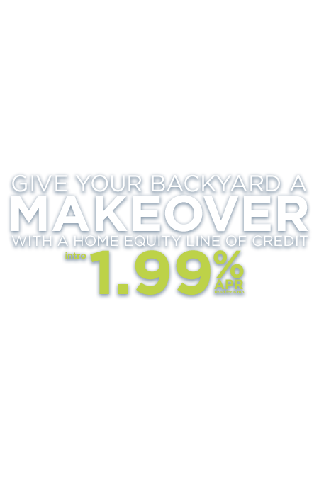 Give Your Backyard a Makeover with a Home Equity Line of Credit.