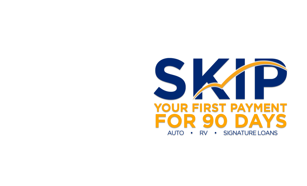 Skip Your First Payment for 90 Days on Auto, RV, and Signature Loans